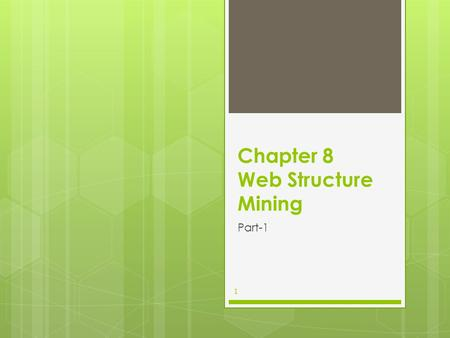 Chapter 8 Web Structure Mining Part-1 1. Web Structure Mining Deals mainly with discovering the model underlying the link structure of the web Deals with.