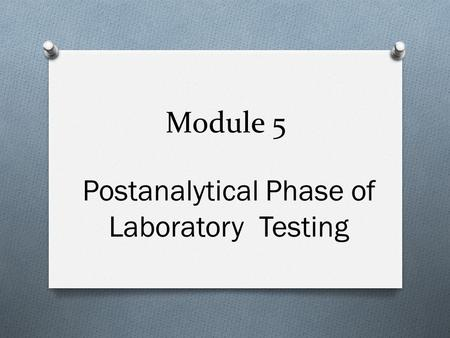Module 5 Postanalytical Phase of Laboratory Testing.
