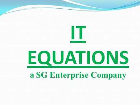 IT EQUATIONS a SG Enterprise Company. A Brief Overview  India Based Software & Website Development Company.  Having Dedicate team of designer, developer.
