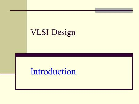 VLSI Design Introduction. Outline Introduction Silicon, pn-junctions and transistors A Brief History Operation of MOS Transistors CMOS circuits Fabrication.