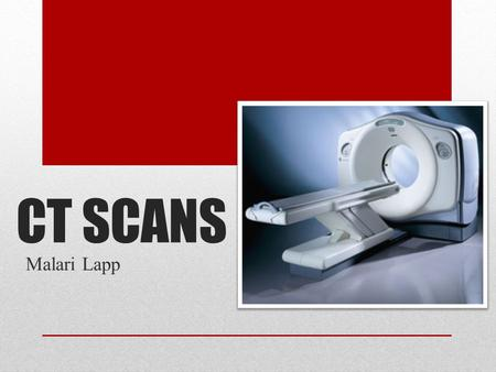 CT SCANS Malari Lapp. Who?  Godfrey Hounsfield  Left school  Had no qualifications  Awarded Nobel Prize in 1979.