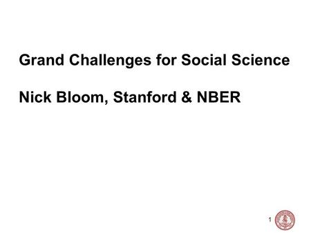 1 Grand Challenges for Social Science Nick Bloom, Stanford & NBER.