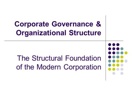 Corporate Governance & Organizational Structure The Structural Foundation of the Modern Corporation.