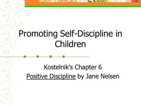 Promoting Self-Discipline in Children Kostelnik's Chapter 6 Positive Discipline by Jane Nelsen.