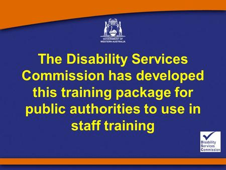 The Disability Services Commission has developed this training package for public authorities to use in staff training.