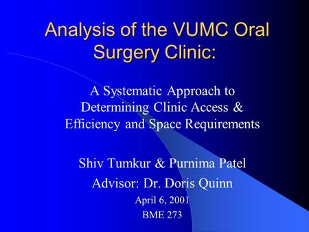 Analysis of the VUMC Oral Surgery Clinic: Analysis of the VUMC Oral Surgery Clinic: A Systematic Approach to Determining Clinic Access & Efficiency and.