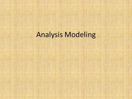 "Analysis Modeling. Class-Based Modeling Identify analysis classes by examining the problem statement Use a ""grammatical parse"" to isolate potential classes."