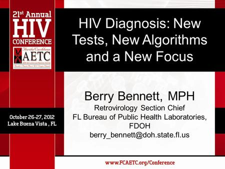 HIV Diagnosis: New Tests, New Algorithms and a New Focus Berry Bennett, MPH Retrovirology Section Chief FL Bureau of Public Health Laboratories, FDOH