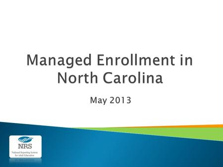 May 2013.  North Carolina provided three regional training sessions on managed enrollment in October 2010.  Fear of losing funding caused some programs.