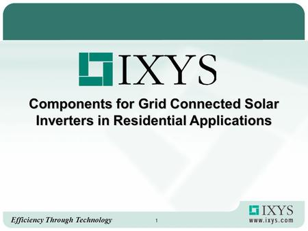 Efficiency Through Technology 1 Components for Grid Connected Solar Inverters in Residential Applications.