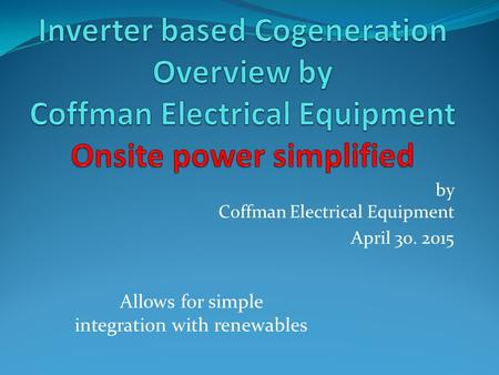 By Coffman Electrical Equipment April 30. 2015 Allows for simple integration with renewables.