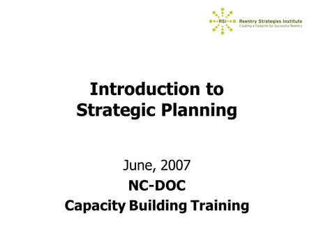 Introduction to Strategic Planning June, 2007 NC-DOC Capacity Building Training.