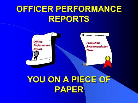 OFFICER PERFORMANCE REPORTS YOU ON A PIECE OF PAPER OfficerPerformanceReport PromotionRecommendationForm.