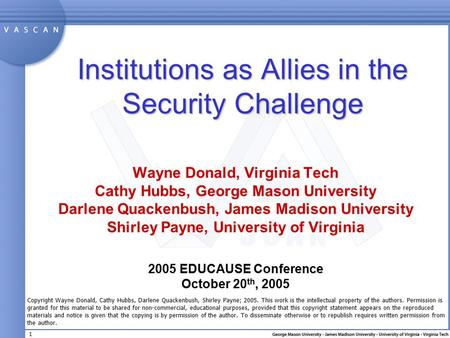 1 Institutions as Allies in the Security Challenge Wayne Donald, Virginia Tech Cathy Hubbs, George Mason University Darlene Quackenbush, James Madison.