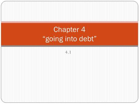 "4.1 Chapter 4 ""going into debt"". Americans and Credit: Introduction: Americans use credit to make many purchases. The total amount of funds borrowed and."