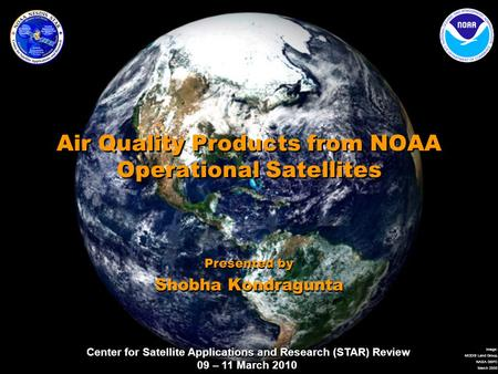 Center for Satellite Applications and Research (STAR) Review 09 – 11 March 2010 Image: MODIS Land Group, NASA GSFC March 2000 Air Quality Products from.
