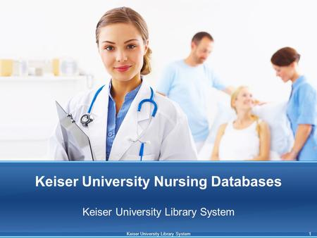 Keiser University Nursing Databases Keiser University Library System 1.