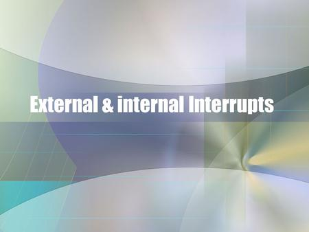 External & internal Interrupts. Interrupt Sources There are 21 different interrupts and each one has its own vector located in a predefined location at.
