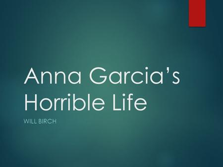 Anna Garcia's Horrible Life WILL BIRCH. 14 Months (3.1.2)  Complaint:  Anna is running a fever, is extremely lethargic, experiencing breathing problems,