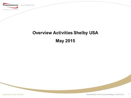 1 Overview Activities Shelby USA May 2015 Implementation of new Corporate Design - March 2015.