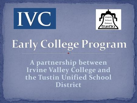 A partnership between Irvine Valley College and the Tustin Unified School District.