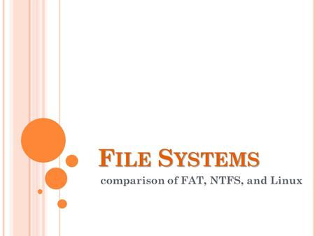 F ILE S YSTEMS comparison of FAT, NTFS, and Linux.