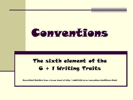 Conventions The sixth element of the 6 + 1 Writing Traits PowerPoint Modified from a lesson found at  Point.