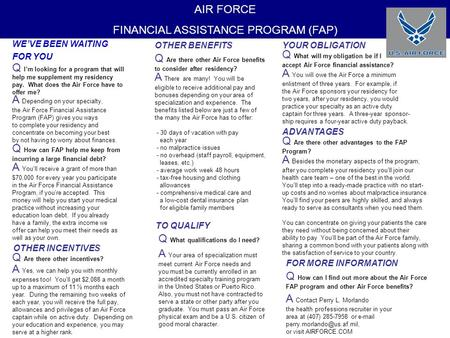 AIR FORCE FINANCIAL ASSISTANCE PROGRAM (FAP) WE'VE BEEN WAITING FOR YOU Q I'm looking for a program that will help me supplement my residency pay. What.