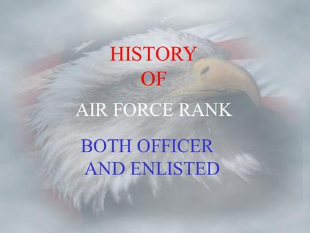 AIR FORCE RANK HISTORY OF BOTH OFFICER AND ENLISTED.