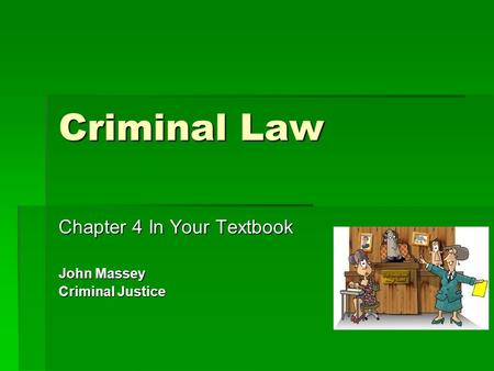 Criminal Law Chapter 4 In Your Textbook John Massey Criminal Justice.