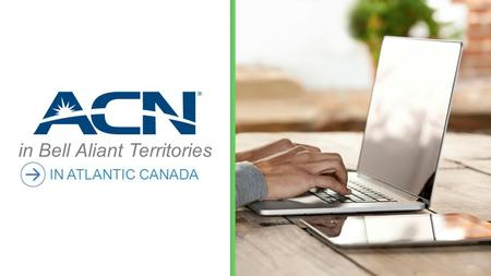 In Bell Aliant Territories IN ATLANTIC CANADA. ACN High Speed Internet in Bell Aliant Territories For new and existing customers Residential High Speed.