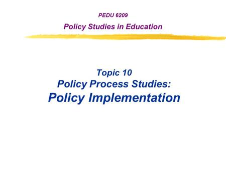 <strong>Topic</strong> 10 Policy Process Studies: Policy Implementation
