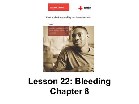 Lesson 22: Bleeding Chapter 8. 151 AMERICAN RED CROSS FIRST AID–RESPONDING TO EMERGENCIES FOURTH EDITION Copyright © 2006 by The American National Red.