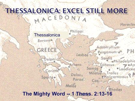 The Mighty Word -- 1 Thess. 2:13-16 Thessalonica.