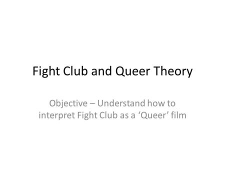 pschoanalytical theory of fight club Read this essay on psychoanalytic theory psychoanalytic theories the connection that we shall draw between psychoanalytic theory and the film fight club.
