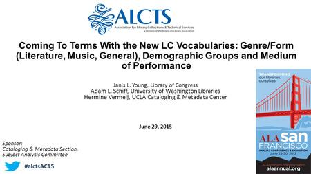 Coming To Terms With the New LC Vocabularies: Genre/Form (<strong>Literature</strong>, Music, General), Demographic Groups and Medium <strong>of</strong> Performance Janis L. Young, Library.