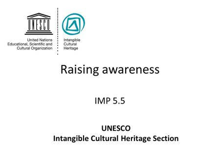 Raising awareness IMP 5.5 UNESCO Intangible Cultural Heritage Section.