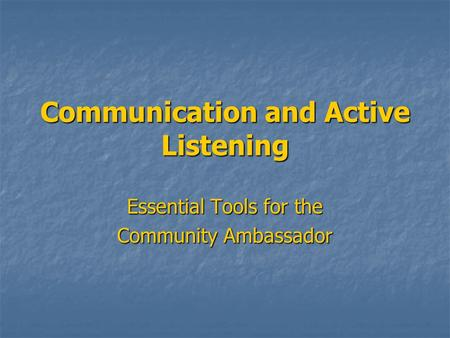 Communication and Active Listening Essential Tools for the Community Ambassador.