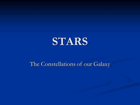 STARS The Constellations of our Galaxy. Born under the sign of…