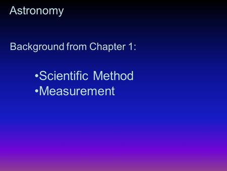 Astronomy Background from Chapter 1: Scientific Method Measurement.