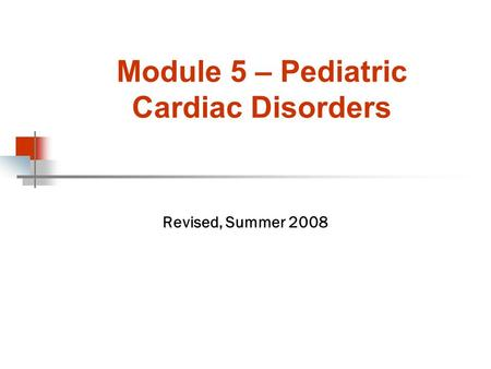 Module 5 – Pediatric Cardiac Disorders Revised, Summer 2008.