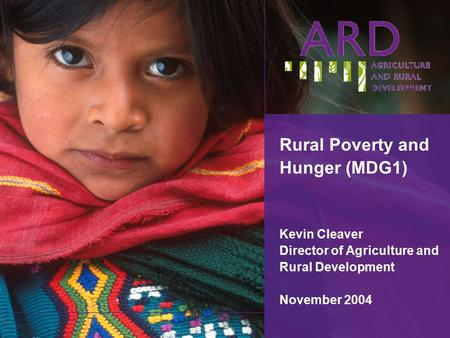Rural Poverty and Hunger (MDG1) Kevin Cleaver Director of Agriculture and Rural Development November 2004.