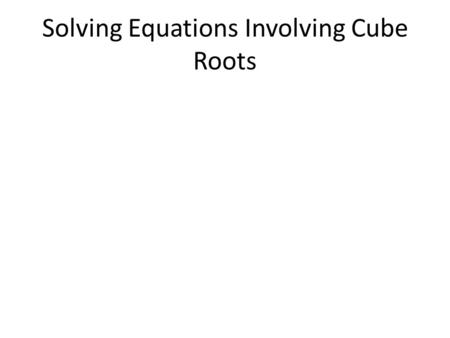 Solving Equations Involving Cube Roots. Negative Solutions.