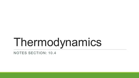 Thermodynamics Notes Section: 10.4.