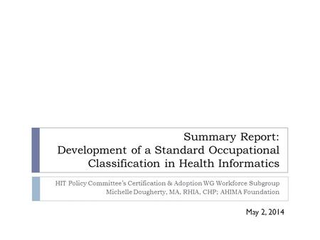 Summary Report: Development of a Standard Occupational Classification in Health Informatics HIT Policy Committee's Certification & Adoption WG Workforce.