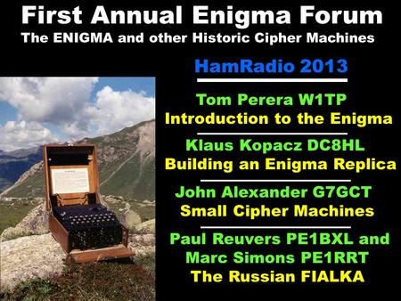 First Annual Enigma Forum The ENIGMA and other Historic Cipher Machines HamRadio 2013 Tom Perera W1TP Introduction to the Enigma Klaus Kopacz DC8HL Building.