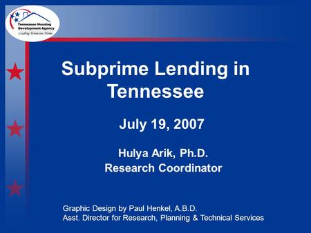 Subprime Lending in Tennessee Hulya Arik, Ph.D. Research Coordinator July 19, 2007 Graphic Design by Paul Henkel, A.B.D. Asst. Director for Research, Planning.