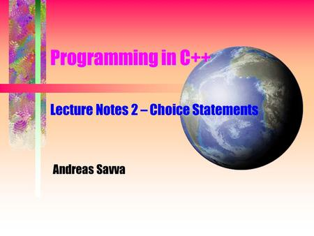 Programming in C++ Lecture Notes 2 – Choice Statements Andreas Savva.