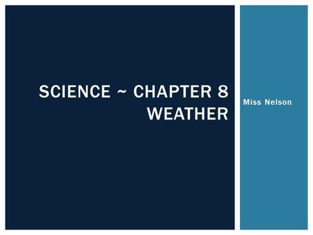 Miss Nelson SCIENCE ~ CHAPTER 8 WEATHER. Precipitation SECTION 2.