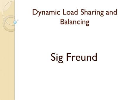 Dynamic Load Sharing and Balancing Sig Freund. Outline Introduction Distributed vs. Traditional scheduling Process Interaction models Distributed Systems.